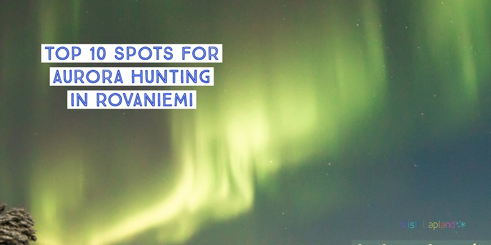 Top 10 spots for aurora hunting in Rovaniemi