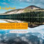Arctic Summer in Fell Lapland- Ylläs Äkäslompolo story by Minna Raitanen