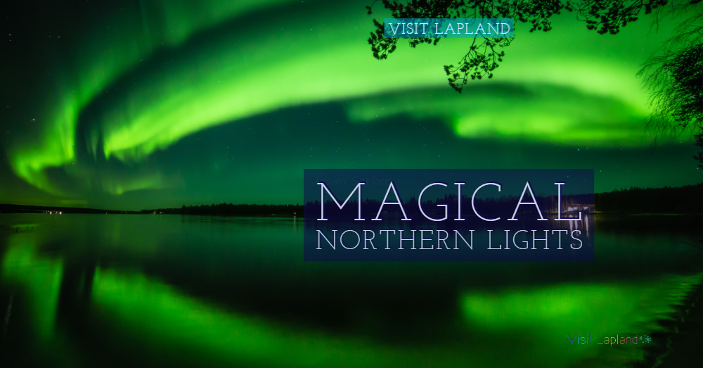 Aurora magic in Finnish Lapland by Visit Lapland ourlapland.fi
